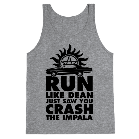 Run Like Dean Just Saw You Crash the Impala Tank Top
