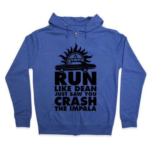 Run Like Dean Just Saw You Crash the Impala Zip Hoodie