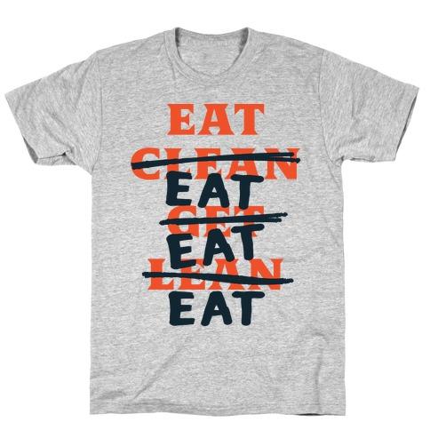 Eat Clean Get Lean? Just Eat T-Shirt