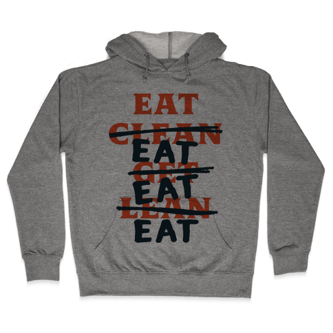 Eat Clean Get Lean? Just Eat Hooded Sweatshirt