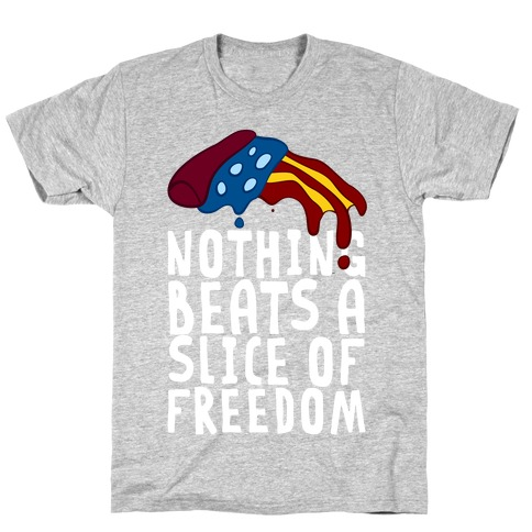 Nothing Beats A Slice Of Freedom T-Shirt