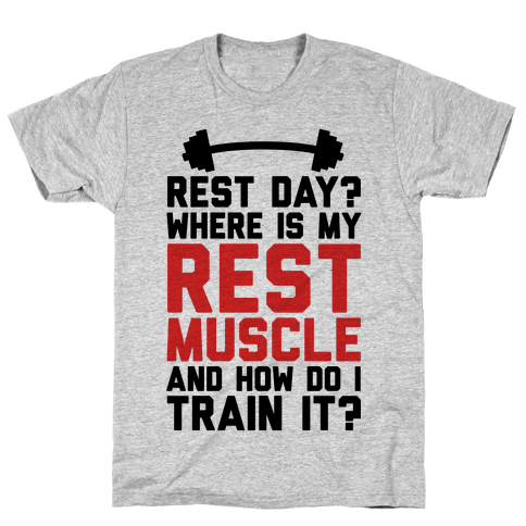 Rest Day? Where Is My Rest Muscle And How Do I Train It? Mens/Unisex T-Shirt