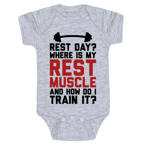 Rest Day? Where Is My Rest Muscle And How Do I Train It? Baby Onesy