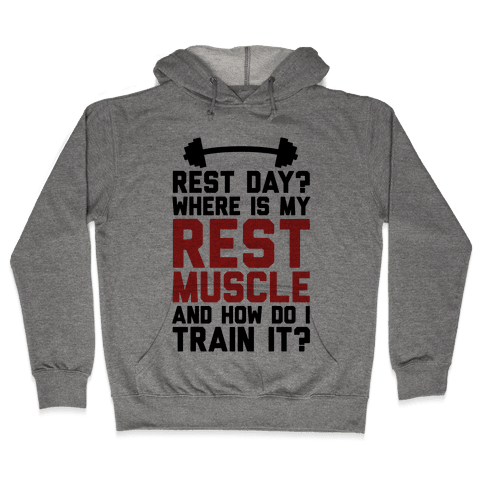 Rest Day? Where Is My Rest Muscle And How Do I Train It? Hooded Sweatshirt