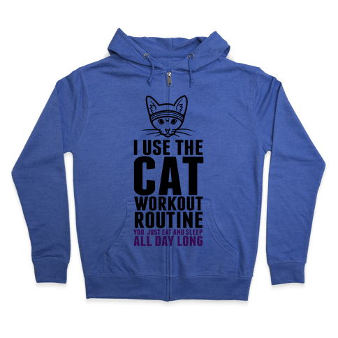 I Use the Cat Workout Routine Zip Hoodie