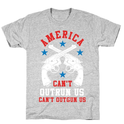America Can't Outrun Us Can't Outgun Us T-Shirt