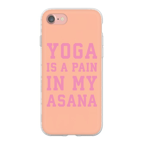 wholesale dealer a2e5d b38ad Yoga Is A Pain In My Asana Phone Flexi-Cases | Activate Apparel