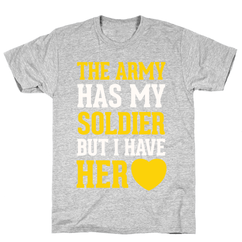 The Army Has My Soldier But I Have Her Heart Mens T-Shirt