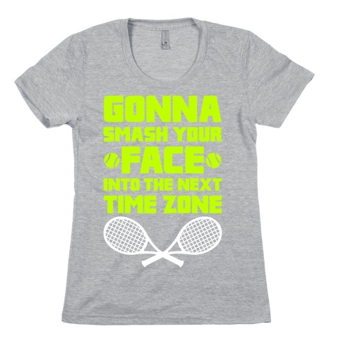 Smash Your Face Into The Next Time Zone Womens T-Shirt