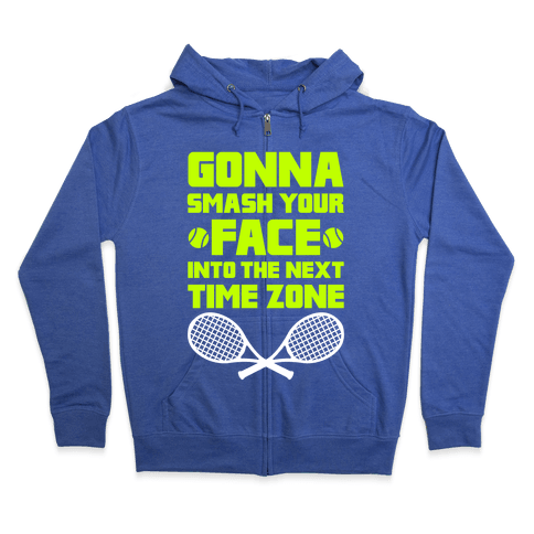 Smash Your Face Into The Next Time Zone Zip Hoodie