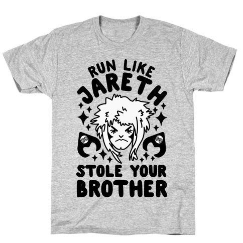 Run Like Jareth Stole Your Brother T-Shirt