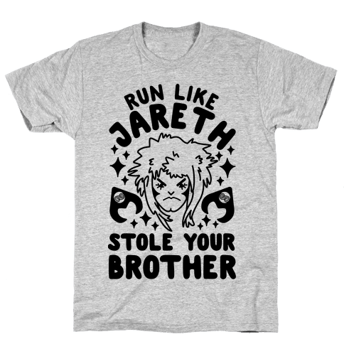 Run Like Jareth Stole Your Brother Mens T-Shirt
