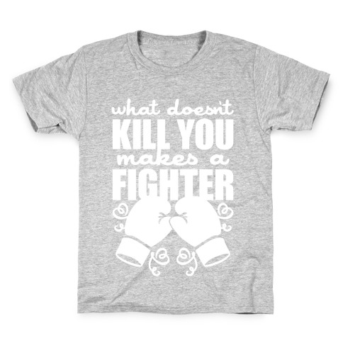 What Doesn't Kill You Makes A Fighter Kids T-Shirt