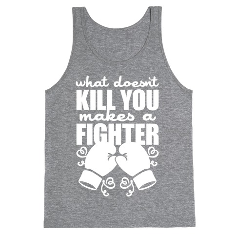What Doesn't Kill You Makes A Fighter Tank Top