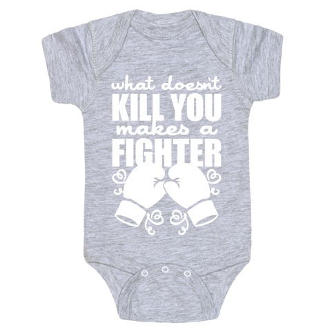 What Doesn't Kill You Makes A Fighter Baby Onesy