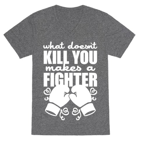 What Doesn't Kill You Makes A Fighter V-Neck Tee Shirt