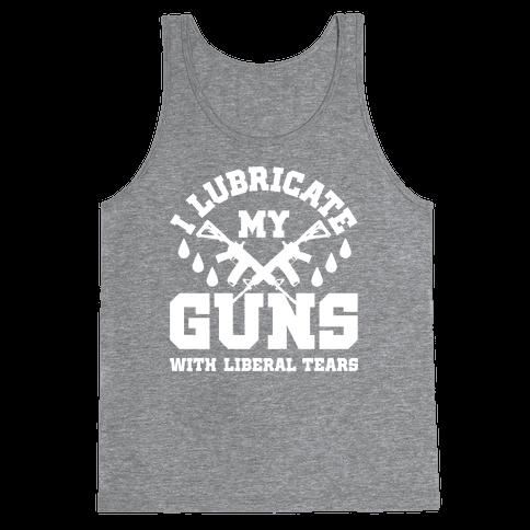I Lubricate My Gun With Liberal Tears Tank Top
