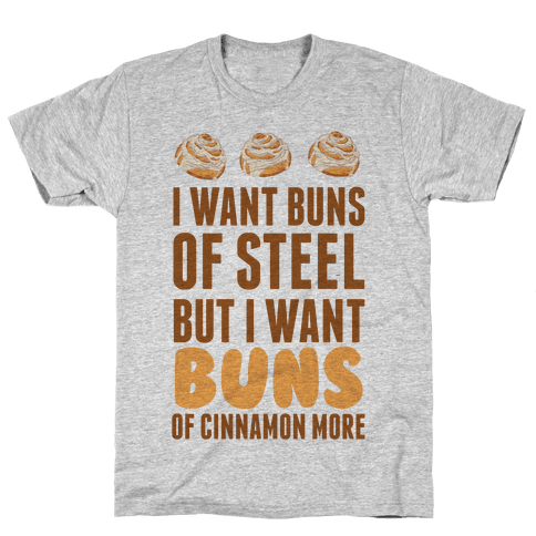 I Want Buns Of Steel But I Want Buns Of Cinnamon More Mens T-Shirt