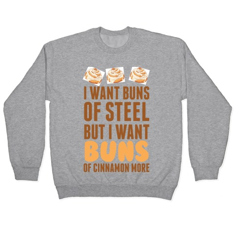 I Want Buns Of Steel But I Want Buns Of Cinnamon More Pullover