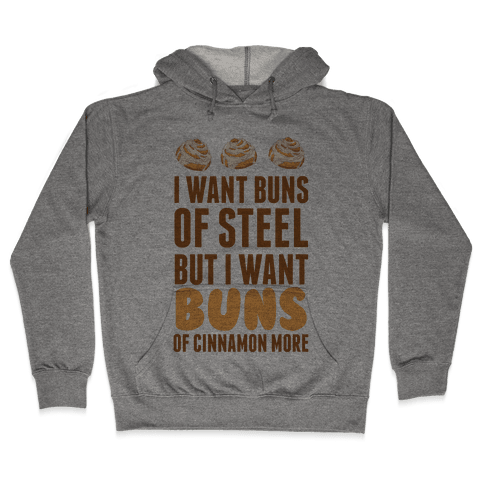 I Want Buns Of Steel But I Want Buns Of Cinnamon More Hooded Sweatshirt