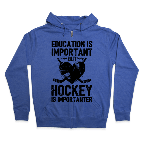 Education is Important But Hockey Is Importanter Zip Hoodie