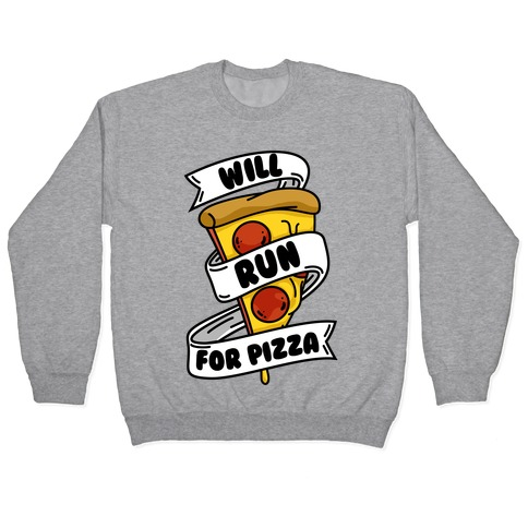 Will Run For Pizza Pullover