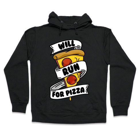 Will Run For Pizza Hooded Sweatshirt
