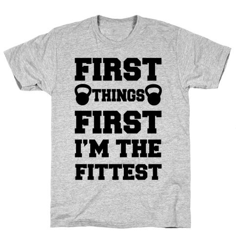 First Things First I'm The Fittest