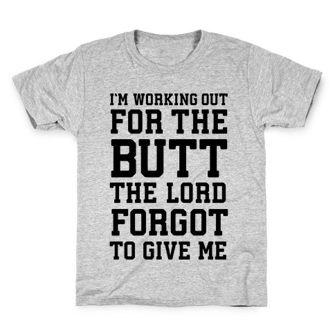 I'm Working Out For The Butt The Lord Forgot To Give Me Kids T-Shirt