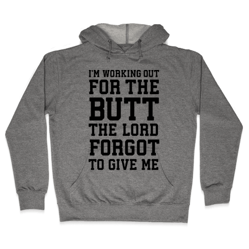 I'm Working Out For The Butt The Lord Forgot To Give Me Hooded Sweatshirt