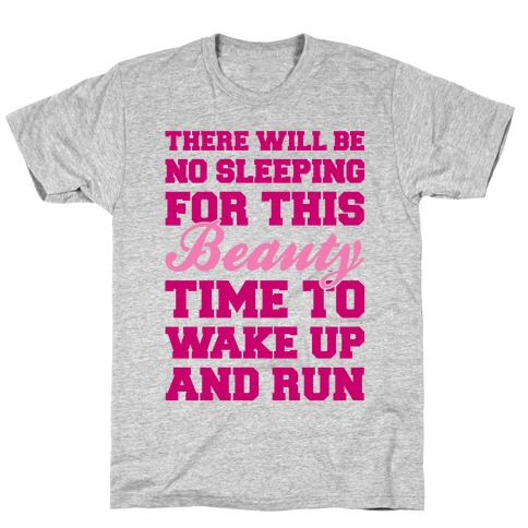 There Will Be No Sleeping For This Beauty Mens/Unisex T-Shirt