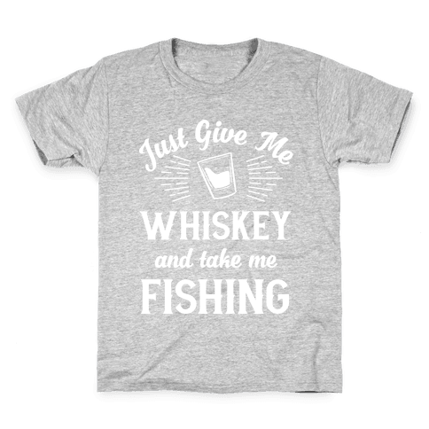 Just Give Me Whiskey And Take Me Fishing Kids T-Shirt