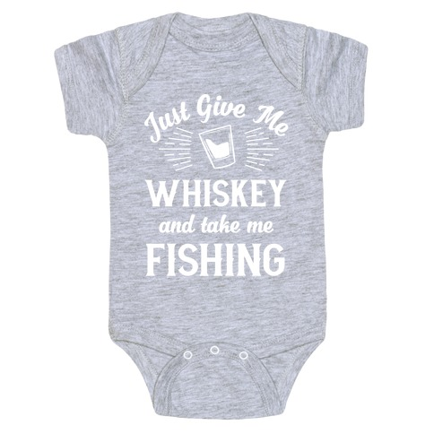 Just Give Me Whiskey And Take Me Fishing Baby Onesy