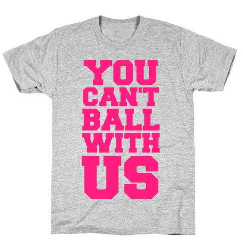 You Can't Ball With Us Mens/Unisex T-Shirt
