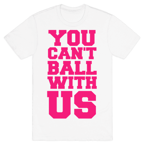 You Can't Ball With Us