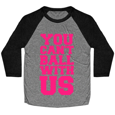You Can't Ball With Us Baseball Tee