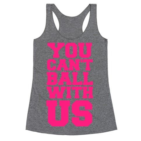 You Can't Ball With Us Racerback Tank Top