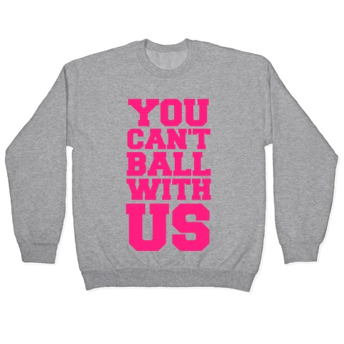 You Can't Ball With Us Pullover