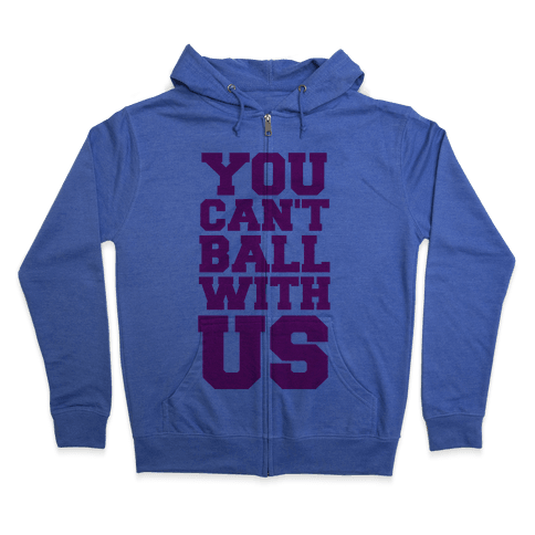 You Can't Ball With Us Zip Hoodie