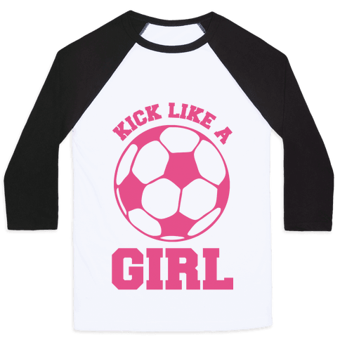 Kick Like a Girl Baseball Tee