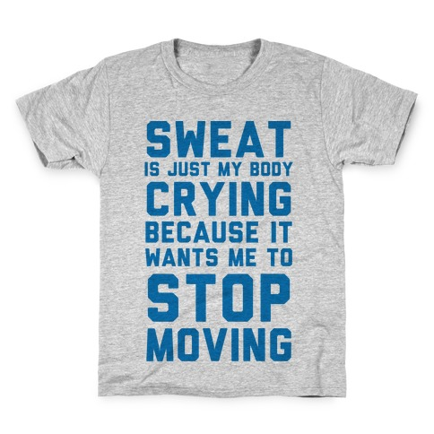 Sweat Is Just My Body Crying Kids T-Shirt