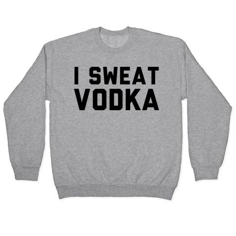 I Sweat Vodka Pullover