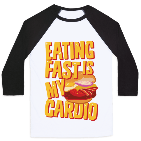 Eating Fast Is My Cardio Baseball Tee