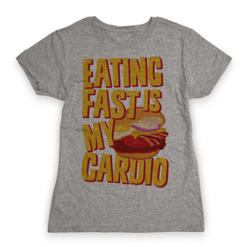 Eating Fast Is My Cardio Womens T-Shirt