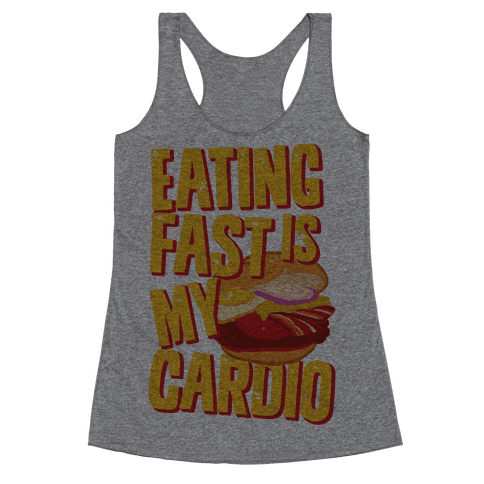Eating Fast Is My Cardio Racerback Tank Top