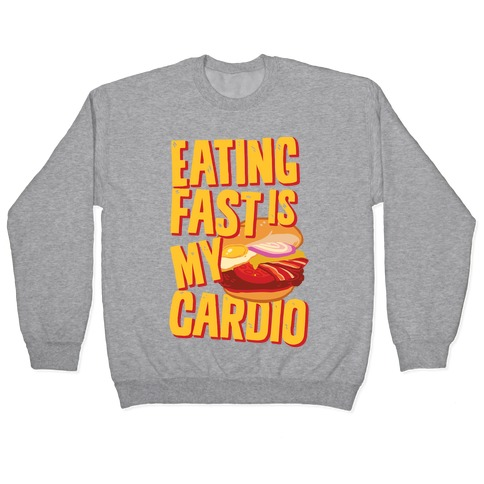 Eating Fast Is My Cardio Pullover