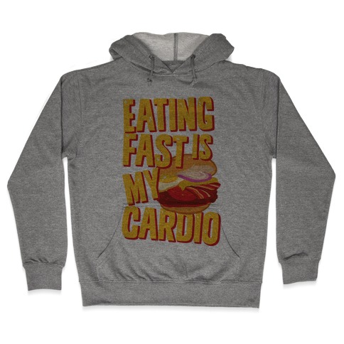 Eating Fast Is My Cardio Hooded Sweatshirt