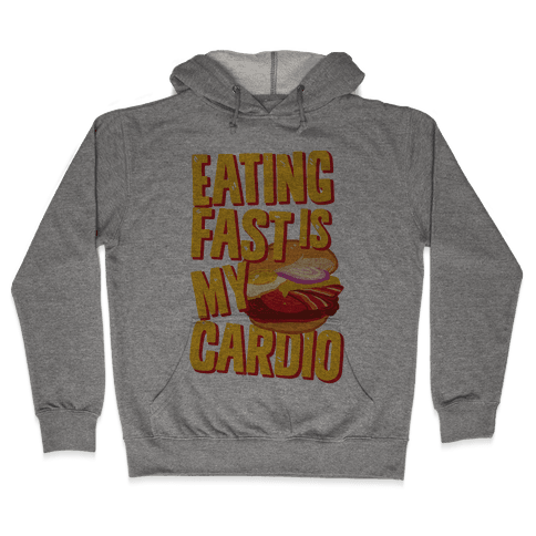 Eating Fast Is My Cardio Hooded Sweatshirt