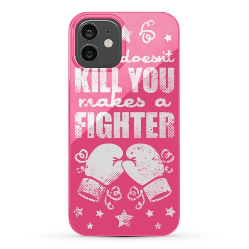 What Doesn't Kill You Makes A Fighter Phone Case