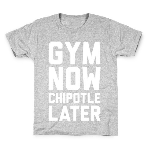 Gym Now Chipotle Later Kids T-Shirt
